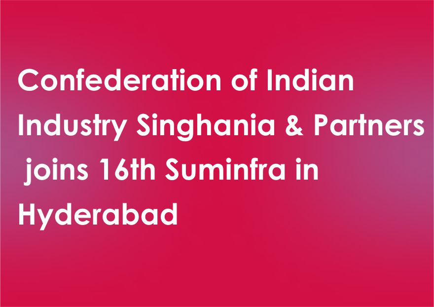 Confederation of Indian Industry Singhania & Partners joins 16th Suminfra in Hyderabad