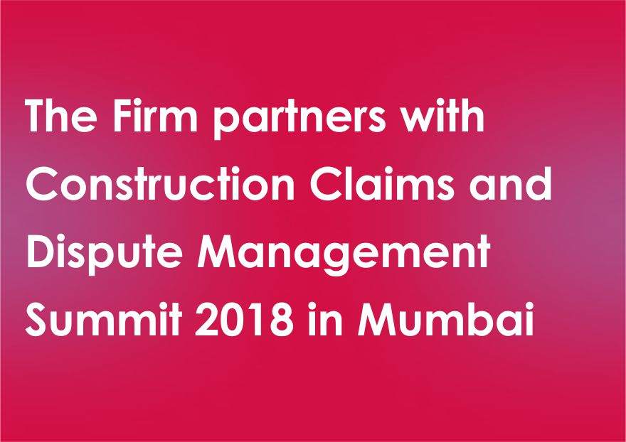 The Firm partners with Construction Claims and Dispute Management Summit 2018 in Mumbai
